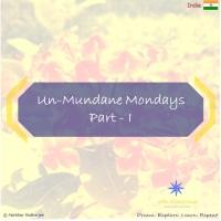 Un-mundane Mondays - Part: I