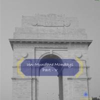 Un-mundane Mondays - Part: V