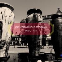 Un-mundane Mondays - Part: VII