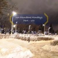 Un-mundane Mondays - Part: VIII
