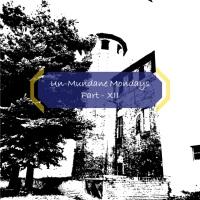 Un-mundane Mondays - Part: XII